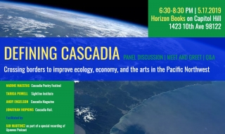Defining Cascadia: Crossing borders to improve ecology, economy, and the arts in the Pacific Northwest Panel Discussion