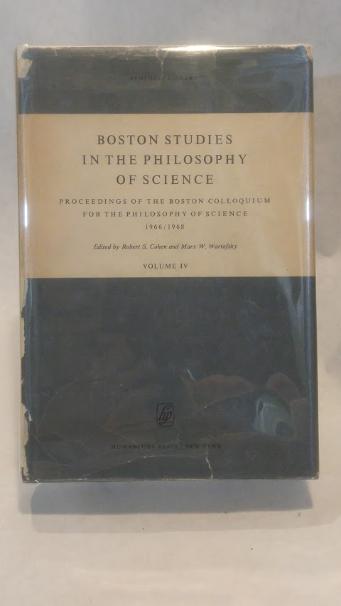 PROCEEDINGS OF THE BOSTON COLLOQUIUM FOR THE PHILOSOPHY OF SCIENCE, 1966-1968: Boston Studies in the Philosophy of Science, Volume IV. Robert S. COHEN, Marx W. Wartofsky.