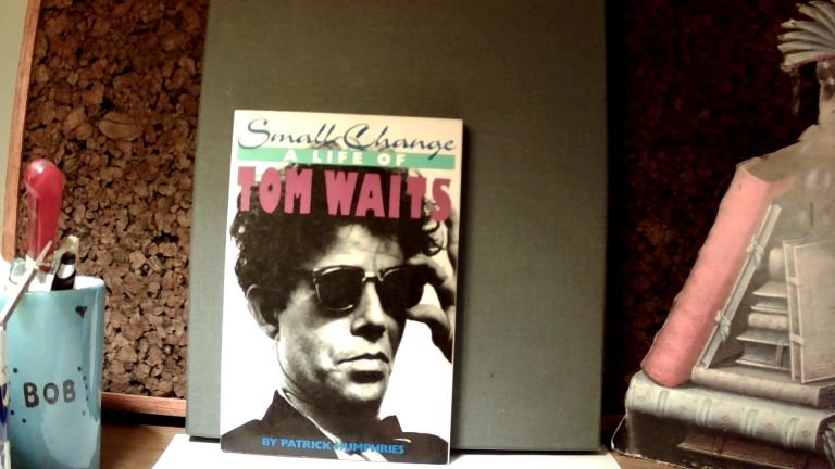 SMALL CHANGE: A Life of Tom Waits. Patrick HUMPHRIES.