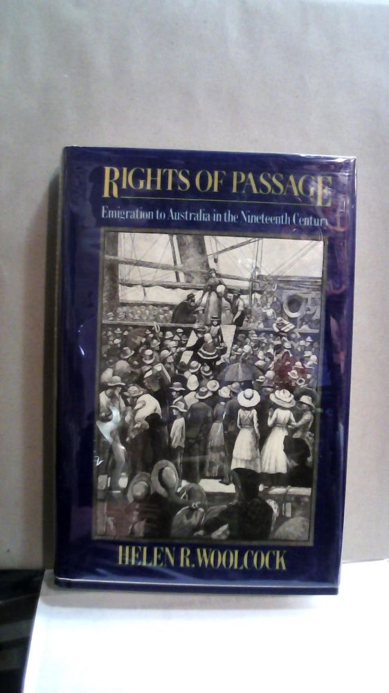 Rights of Passage: Emigration to Australia in the Nineteenth Century. Helen R. Woolcock.
