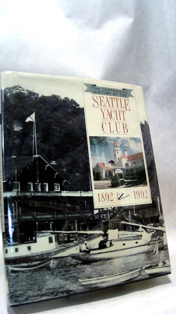 THE CENTENNIAL HISTORY OF THE SEATTLE YACHT CLUB, 1892-1992 by James R   WARREN on Horizon Books