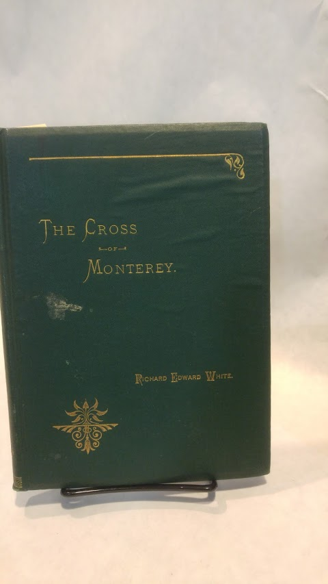 THE CROSS OF MONTEREY. Richard Edward WHITE.