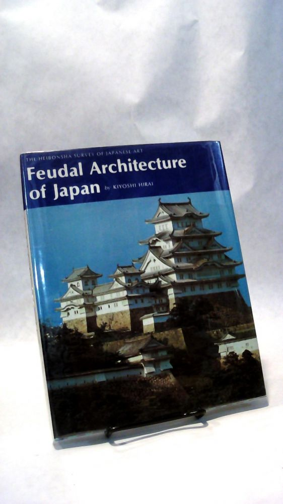 FEUDAL ARCHITECTURE OF JAPAN: The Heibonsha Survey of Japanese Art. Kiyoshi HIRAI.
