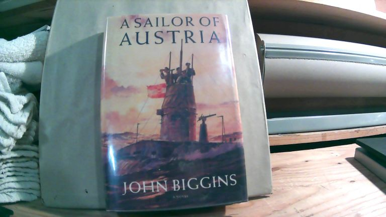 A Sailor of Austria: A Novel. John Biggins.