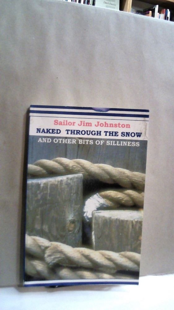 Naked Through the Snow and Other Bits of Silliness. James R. Johnston, Sailor Jim.