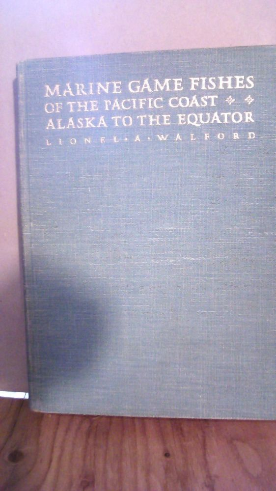 MARINE GAME FISHES OF THE PACIFIC COAST FROM ALASKA TO THE EQUATOR. Lionel A. Walford.