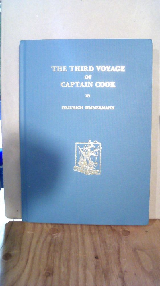 The Third Voyage of Captain Cook : Translation of 'Reise Um Die Welt Mit Capitaine Cook' of 1781. Heinrich Zimmermann.