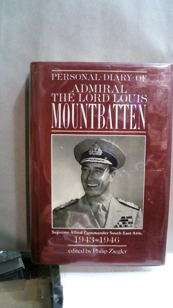 Personal Diary of Admiral the Lord Louis Mountbatten Supreme Allied Commander, South-East Asia, 1943-1946. Philip Zielger.