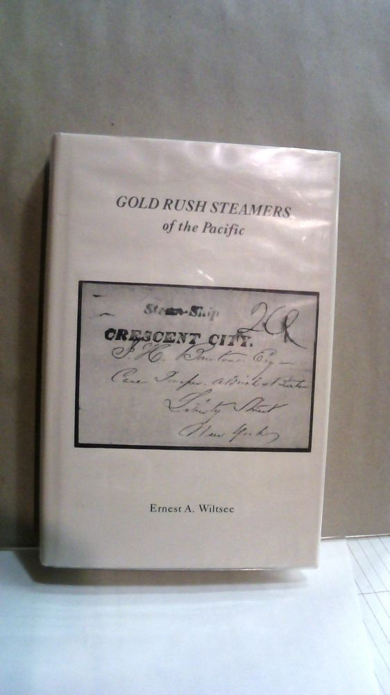 Gold Rush Steamers of The Pacific. Ernest A. Wiltsee.