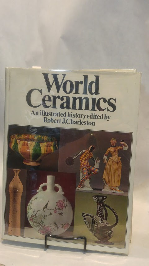 WORLD CERAMICS: An Illustrated History.; ARTS. Robert CHARLESTON.