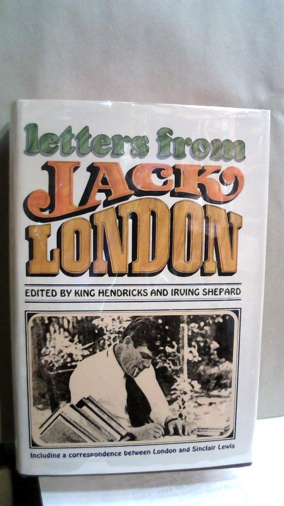 Letters From Jack London. King Hendricks, Irving Shepard.