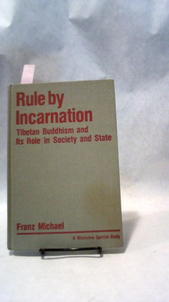 RULE BY INCARNATION: Tibetan Buddhism and it's Role in Society and State. Franz MICHAEL.