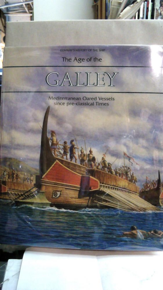 Conway's History of the Ship: The Age of the Galley: Mediterranean Oared Vessels Since Pre-Classical Times. Robert GARDINER.