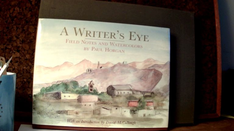 A WRITER'S EYE: Field Notes and Watercolors. Paul HORGAN.
