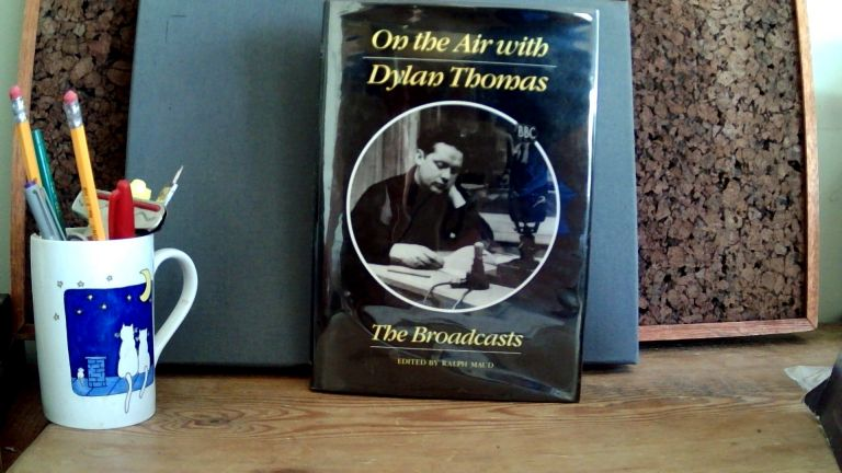 ON THE AIR WITH DYLAN THOMAS: The Broadcasts. Dylan. Ralph Maud THOMAS.