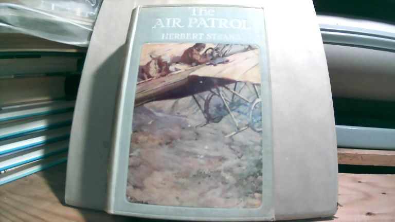 The Air Patrol: A Story of the North-West Frontier. Herbert STRANG.