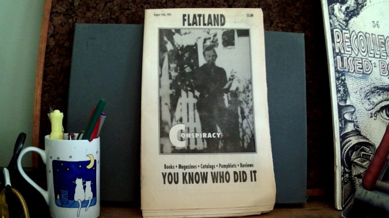 FLATLAND: Special Assassination Issue, August 15th, 1992. Kenn THOMAS, Mark Kronenger, Dale Woolery, Al Newmann, S. Loy, Jim Demeo, Sunah Cherwin, Bill Harris, Jack Moskovitz, Clif Ross.