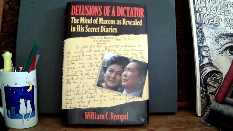 DELUSIONS OF A DICTATOR: The Mind of Marcos as Revealed in His Secret Diaries. William C. REMPEL.