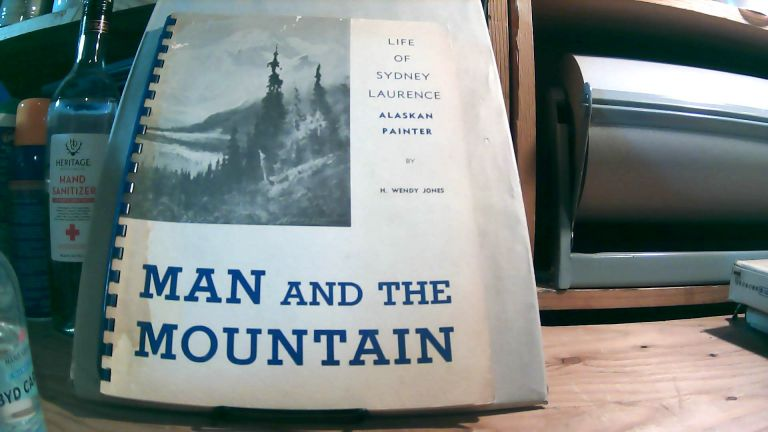 Man and the Mountain: Life of Sydney Laurence, Alaskan Painter. H. Wendy JONES.
