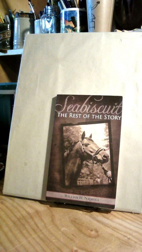 Seabiscuit: The Rest of the Story. William H. NICHOLS.