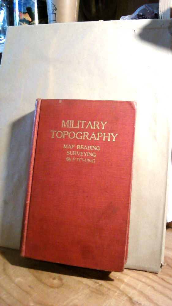 Military Topography for the Mobile Forces Including Map Reading, Surveying and Sketching With More Than 175 Illustrations and One Map of Vicinity of Fort Leavenworth. C. O. SHERRILL.