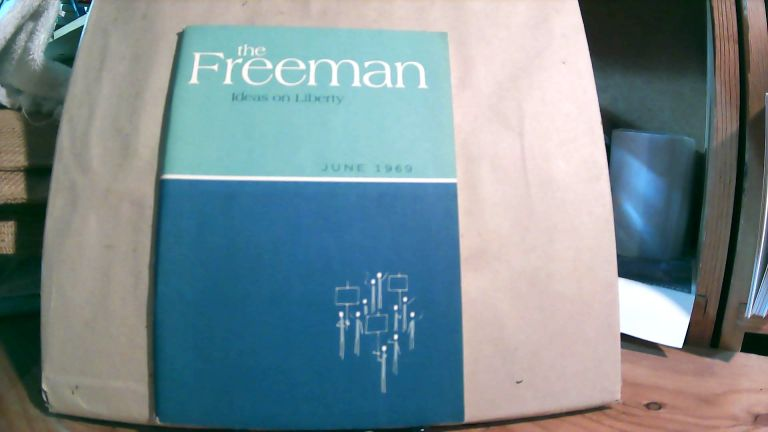 The Freeman A Monthly Journal of Ideas on Liberty Vol. 19 No. 6 June 1969. Paul L. POIROT.