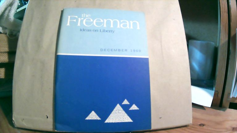 The Freeman A Monthly Journal of Ideas on Liberty Vol. 19 No. 12 December 1969. Paul L. POIROT.