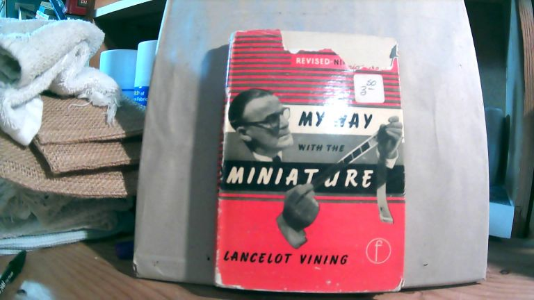 My Way With The Miniature: Practical Experience of and Frank Advice on 35MM Photography. Lancelot VINING.