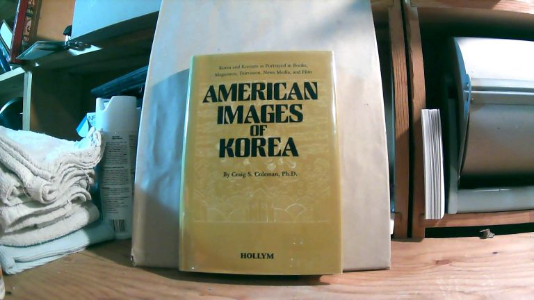 American Images of Korea: Korea and Koreans as Portrayed in Books, Magazines, Television, News Media and Film. Craig S. COLEMAN.