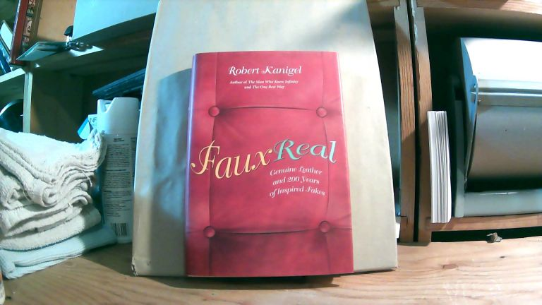 Faux Real: Genuine Leather and 200 Years of Inspired Fakes. Robert KANIGEL.