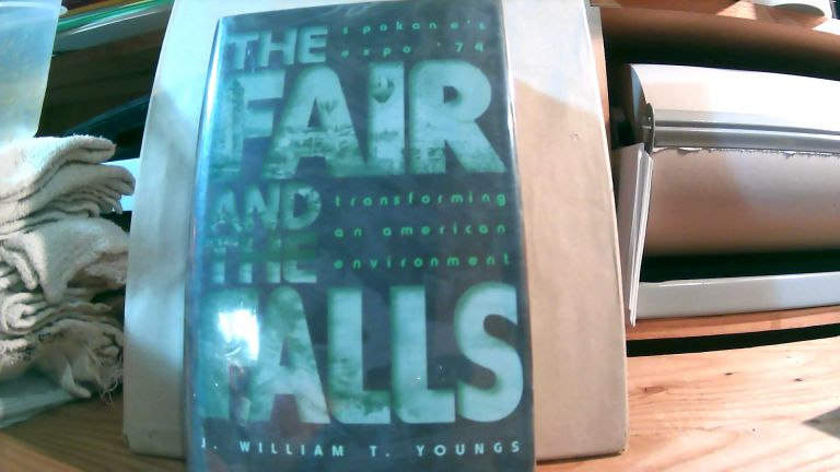 The Fair And The Falls: Spokane Expo '74. Transforming An American Environment. J. William T. YOUNGS.