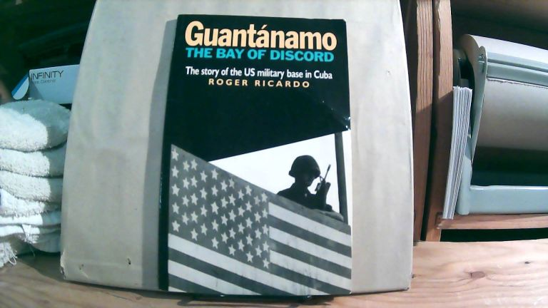 Guantanamo The Bay Of Discord: The Story Of The US Military Base In Cuba. Roger RICARDO, Mary TODD.