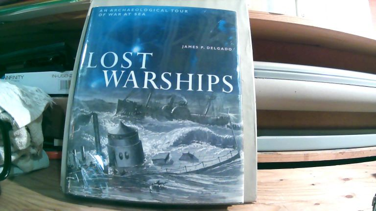 Lost Warships : An Archaeological Tour of War at Sea. James P. Delgado.