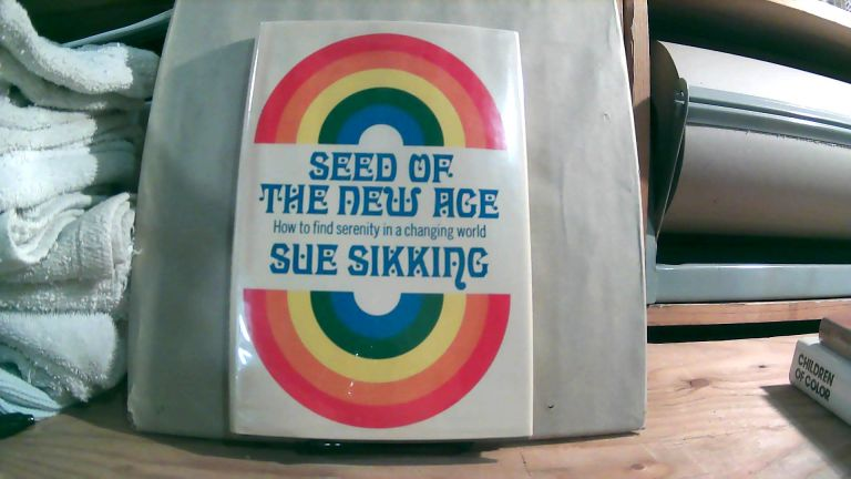 Seed Of The New Age: How To Find Serenity In A Changing World. Sue SIKKING.