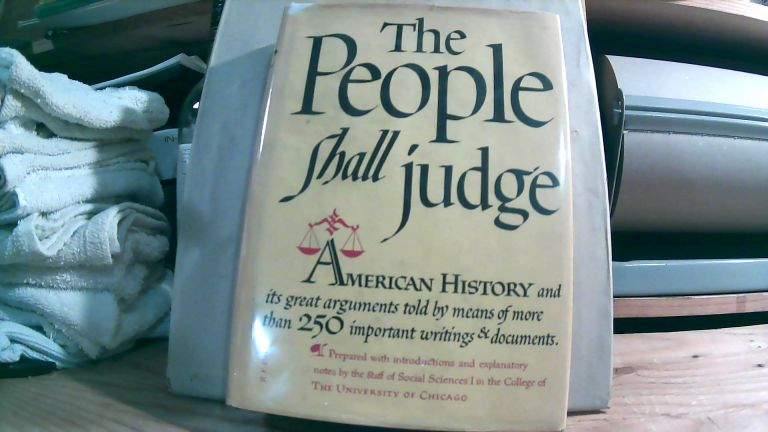 The People Shall Judge: Readings In The Formation Of American Policy Volume 1. First volume only. Social Sciences 1 The Staff.