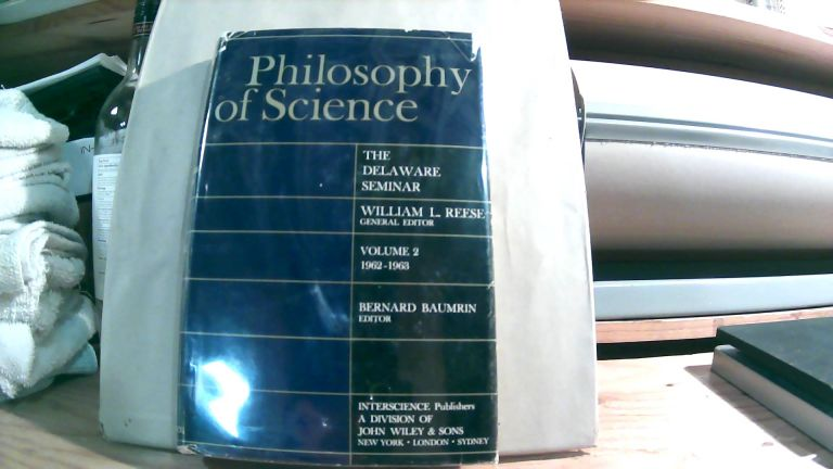 Philosophy Of Science The Delaware Seminar Vol. 2 1962-1963. Second volume only. William L. REESE, Bernard BAUMRIN, General.