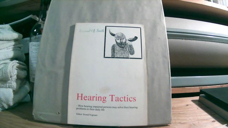 Hearing Tactics: How Hearing Impaired Persons May Solve Their Hearing Problems In Their Daily Life. Svend VOGNSEN.