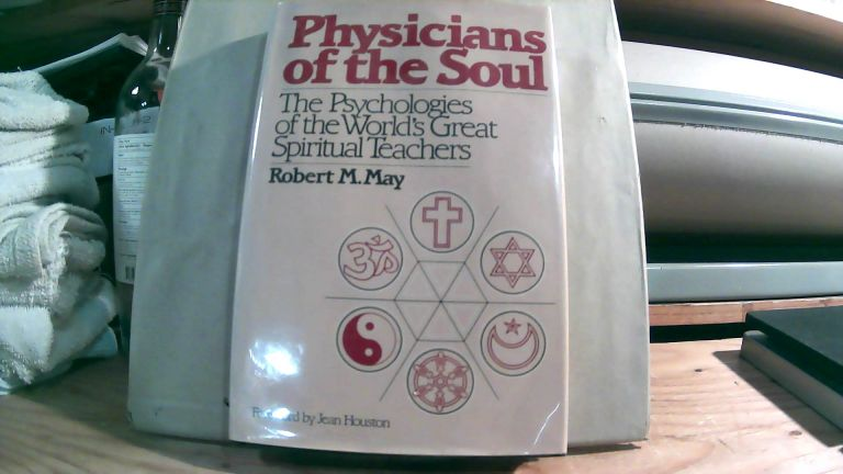 Physicians Of The Soul: The Psychologies Of The World's Great Spiritual Teachers. Robert M. MAY.