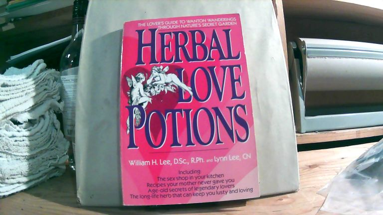 Herbal Love Potions: The Lover's Guide To Wanton Wanderings Through Nature's Secret Garden. An Aphrodisiac Array Of Libido-Lifting Potent Plants. William H. LEE, Lynn LEE.