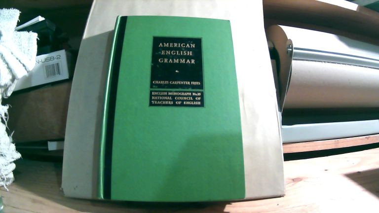 American English Grammar: The Grammatical Structure Of Present-Day American Social English With Especial Reference To Social Differences Or Class Dialects. Charles Carpenter FRIES.