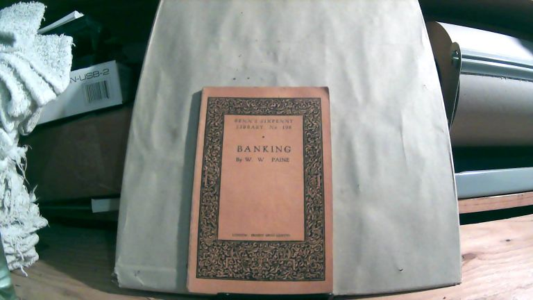 Banking. Benn's Sixpenny Library No. 106. W. W. PAINE.
