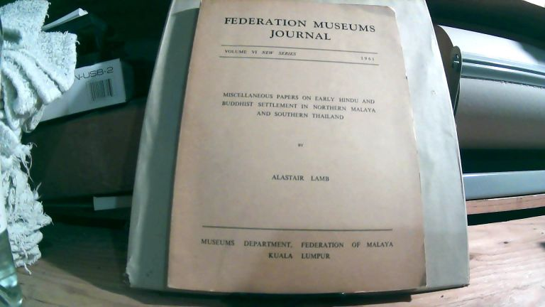 Miscellaneous Papers On Early Hindu And Buddhist Settlement In Northern Malaya And Southern Thailand. Federation Museums Journal Vol. 6 New Series 1961. Alistair LAMB.