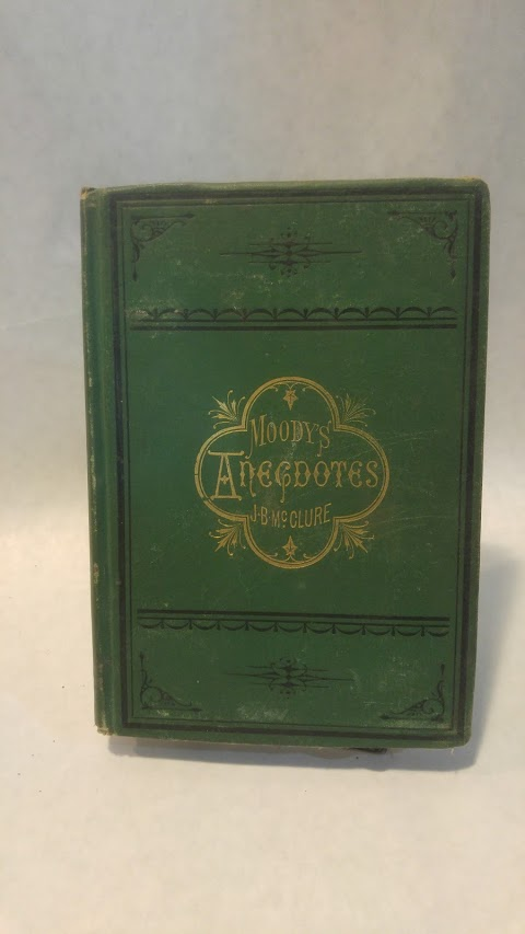 ANECDOTES AND ILLUSTRATIONS OF D.L. MOODY related by him in his revival work. J. B. MCCLURE.