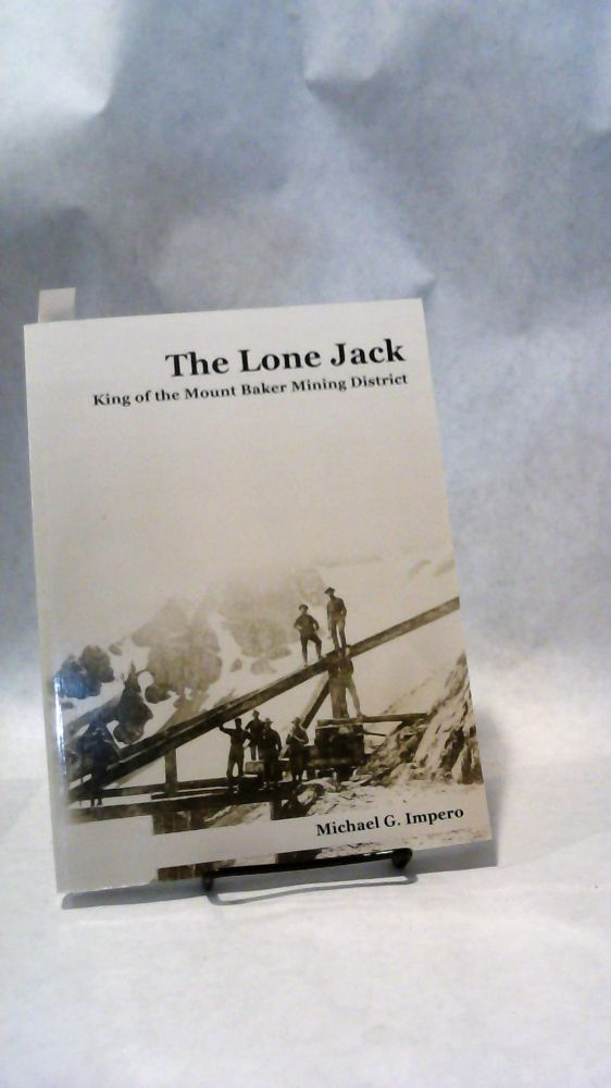 THE LONE JACK: King of the Mount Baker Mining District. Michael G. IMPERO.