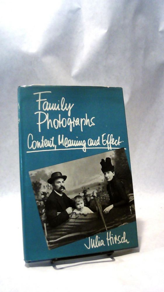 FAMILY PHOTOGRAPHS: Content, Meaning and Effect. Julia HIRSCH.