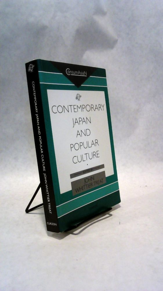 CONTEMPORARY JAPAN AND POPULAR CULTURE. John Whittier TREAT.