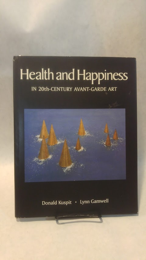 HEALTH AND HAPPINESS IN 20th CENTURY AVANT-GARDE ART.; ARTS. Donald CESSPIT, Lynn Gamble.