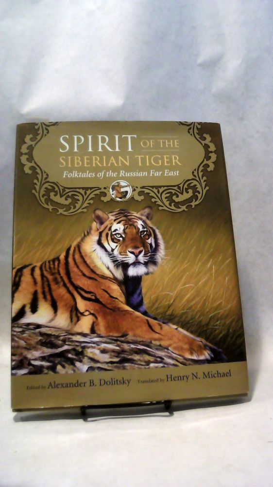 Spirit of the Siberian Tiger: Folktales of the Russian Far East. Alexander B. DOLITSKY.