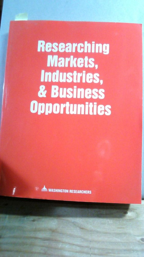 RESEARCHING MARKETS, INDUSTRIES, AND BUSINESS OPPORTUNITIES (Fourth Edition). Washington Researchers.