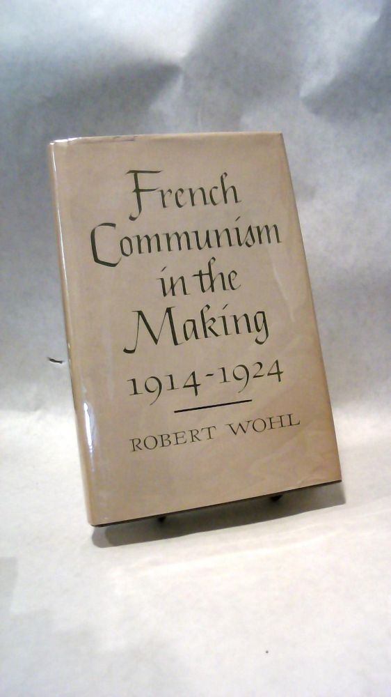 FRENCH COMMUNISM IN THE MAKING 1914-1924. Robert WOHL.
